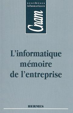 Couverture de l'ouvrage L'informatique, mémoire de l'entreprise (CNAM.Synthèses informatiques)