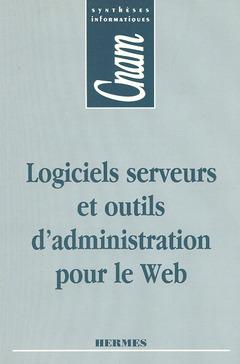 Couverture de l'ouvrage Logiciels serveurs et outils d'administration pour le Web (CNAM Synthèses informatiques)