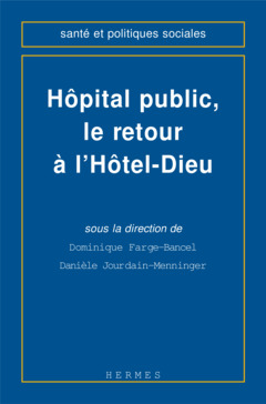 Couverture de l'ouvrage L'hopital public, le retour à l'Hôtel-Dieu