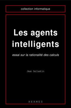 Couverture de l'ouvrage Les agents intelligents : essai sur la rationalité des calculs