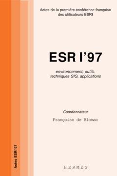 Couverture de l'ouvrage ESRI'97 : techniques SIG, environnement outils, techniques SIG, applications Actes de la 1e conférence française des utilisateurs ESRI.