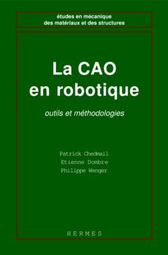 Couverture de l'ouvrage La CAO en robotique, outils et méthodologies