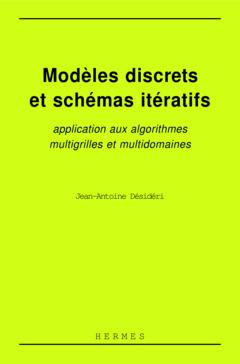 Couverture de l'ouvrage Modèles discrets et schémas itératifs: Application aux algorithmes multigrilles et multidomaines