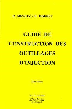 Couverture de l'ouvrage Guide de construction des outillages d'injection (mise à jour Décembre 2008)