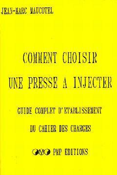 Couverture de l'ouvrage Comment choisir une presse à injecter. Guide complet d'établissement du cahier des charges.