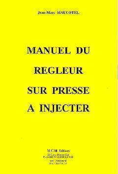 Couverture de l'ouvrage Manuel du régleur sur presse à injecter, y compris corrigé du chapitre 10 : manuel d'auto-contrôle des connaissances