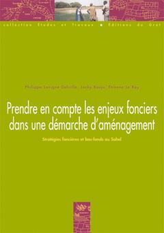 Couverture de l'ouvrage Prendre en compte les enjeux fonciers dans une démarche d'aménagement : stratégies foncières et bas-fonds au Sahel