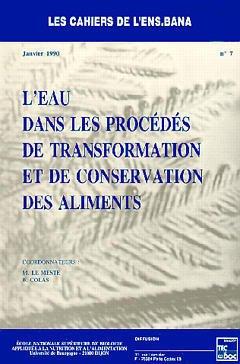 Couverture de l'ouvrage L'eau dans le procédés de transformation et de conservation des aliments. (cahiers de l'ENSBANA No 7 -Janvier 90)