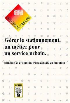 Couverture de l'ouvrage Gérer le stationnement, un métier pour un service urbain, situation et évolutions d'une activité en mutation