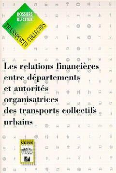 Couverture de l'ouvrage Les relations financières entre départements & autorités organisatrices des transports collectifs urbains