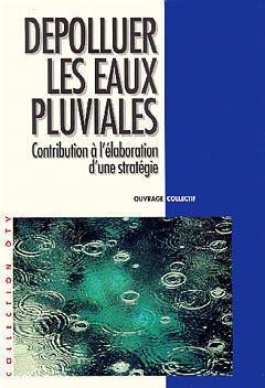 Couverture de l'ouvrage Dépolluer les eaux pluviales : contribution à l'élaboration d'une stratégie