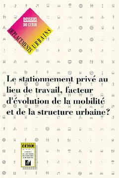 Couverture de l'ouvrage Le stationnement privé au lieu de travail, facteur d'évolution de la mobilité & de la structure urbaine ? Déplacements urbains