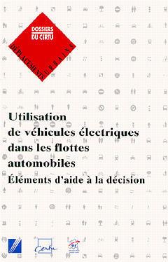 Couverture de l'ouvrage Utilisation de véhicules électriques dans les flottes automobiles : éléments d'aide à la décision (Dossier CERTU N°72)