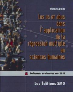 Couverture de l'ouvrage Les us et abus dans l'application de la régression multiple en sciences humaines (avec CD-Rom fichiers Excel et SPSS)