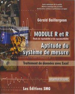 Couverture de l'ouvrage Module R et R. Etude de répétabilité et de reproductibilité. Aptitude du système de mesure. traitement de données avec Excel, avec CD-Rom