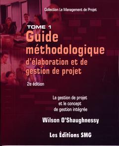 Couverture de l'ouvrage Guide méthodologique d'élaboration et de gestion de projet. La gestion de projet et le concept de gestion...