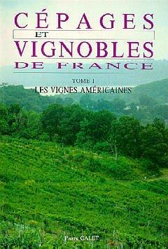 Couverture de l'ouvrage Cépages & Vignobles de France - Tome 1 : Les Vignes Américaines