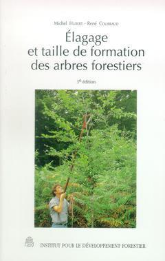 Couverture de l'ouvrage Elagage et taille de formation des arbres forestiers