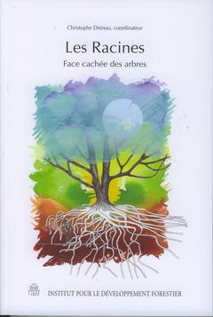 Couverture de l'ouvrage Les racines, face cachée des arbres
