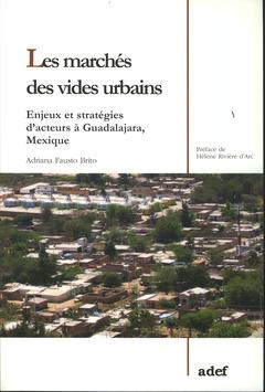 Couverture de l'ouvrage Les marchés des vides urbains. Enjeux et stratégies d'acteurs à Guadalajara, Mexique