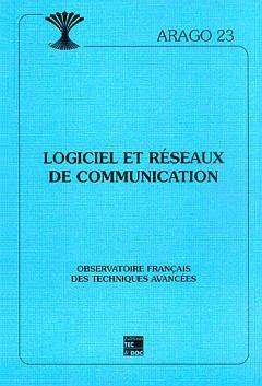 Couverture de l'ouvrage Logiciel et réseaux de communication (Arago 23). Observatoire Francais des techniques avancées