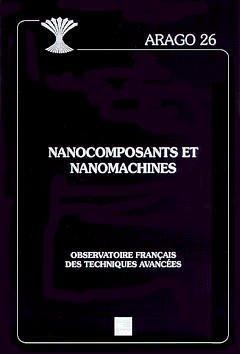 Couverture de l'ouvrage Nanocomposants et nanomachines (Arago 26)
