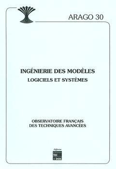 Couverture de l'ouvrage Ingénierie des modèles - Logiciels et systèmes (ARAGO 30)