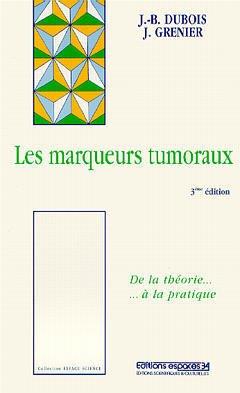 Couverture de l'ouvrage Les marqueurs tumoraux : de la théorie à la pratique (Espace science, 3° Ed.)