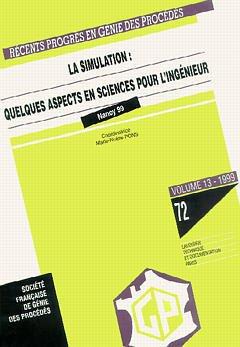 Couverture de l'ouvrage Récents progrès en génie des procédés N° 72 VOL. 13 - 1999 : la simulation : quelques aspects en sciences pour l'ingénieur (nancy 17-18 Mai 1999)
