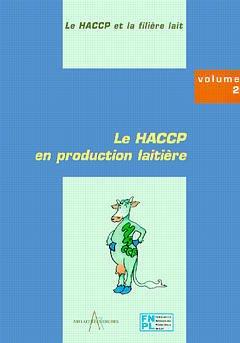 Couverture de l'ouvrage Le HACCP en production laitière (le HACCP et la filière lait Vol.2)