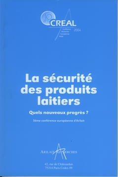 Couverture de l'ouvrage CREAL 2004 : la sécurité des produits laitiers. Quels nouveaux progrès ? (5° conférence européenne d'Arilait)