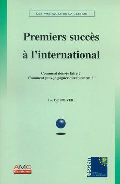 Couverture de l'ouvrage Premiers succès à l'international : comment dois-je faire ? Comment puis-je gagner durablement ? (Les pratiques de la gestion)