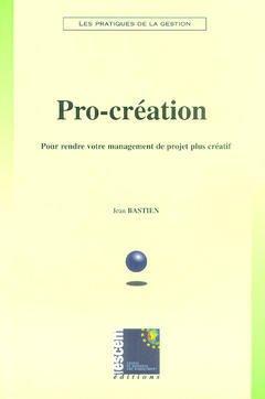 Couverture de l'ouvrage Pro-création : pour rendre votre management plus créatif (Les pratiques de la gestion)