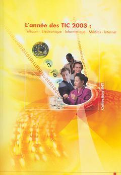 Couverture de l'ouvrage L'année des TIC 2003 : Télécom, Electronique, Informatique, Médias, Internet