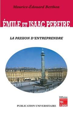 Couverture de l'ouvrage Émile et Isaac PEREIRE : la passion d'entreprendre
