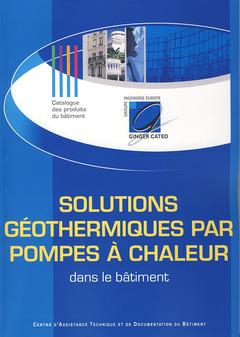 Couverture de l'ouvrage Solutions géothermiques par pompes à chaleur dans le bâtiment