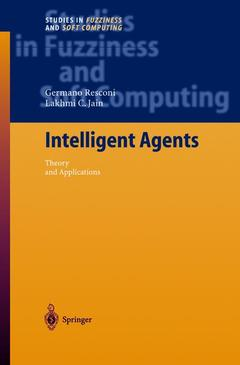 Couverture de l'ouvrage Intelligent agents theory and applications studies in fuzziness and soft computing vol 155