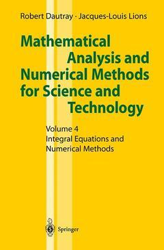 Couverture de l'ouvrage Mathematical analysis and numerical methods for science and technology. Volume 4 : integral equations and numerical methods (2° Printing 2000)