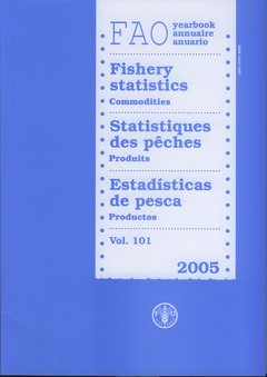 Couverture de l'ouvrage Yearbook of fishery statistics 2005. Commodities. Volume N° 101 (FAO fisheries statistics N° 77 & statistics series N° 196) trilingual En/Fr/Es