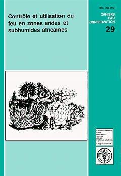 Couverture de l'ouvrage Controle et utilisation du feu en zones arides et subhumides africaines