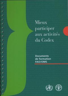 Couverture de l'ouvrage Mieux participer aux activités du Codex. avec CD-ROM (Documents de formations FAO/OMS)