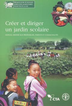 Couverture de l'ouvrage Créer et diriger un jardin scolaire. Manuel destiné aux professeurs, parents et communautés
