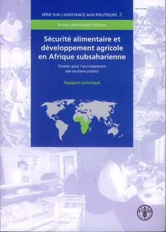 Couverture de l'ouvrage Sécurité alimentaire et développement agricole en Afrique subsaharienne. Dossier pour l'accroissement des soutiens publics. Rapport principal