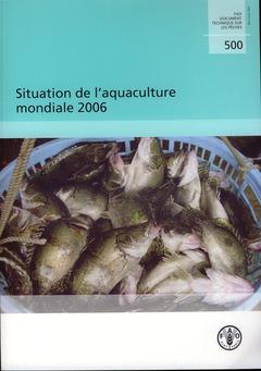 Couverture de l'ouvrage Situation de l'aquaculture mondiale 2006 (FAO document technique sur les pêches N° 500)