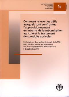 Couverture de l'ouvrage Comment relever les défis auxquels sont confrontés l'approvisionnement en intrants de la mécanisation agricole et le traitement des produits agricoles