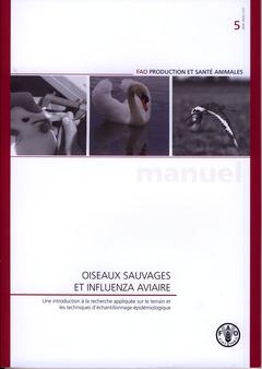 Couverture de l'ouvrage Oiseaux sauvages et influenza aviaire. Une introduction à la recherche appliquée sur le terrain et les techniques d'échantillonnage... (prod. & santé N°5)