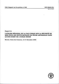 Couverture de l'ouvrage Rapport de l'atelier régional de la FAO/ CPSOOI sur la sécurité en mer pour les petits bateaux de pêche artisanale dans le sud-ouest de l'Océan Indien (N° 840)