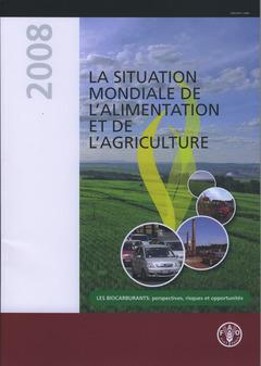 Couverture de l'ouvrage La situation mondiale de l'alimentation et de l'agriculture 2008. Les biocarburants : perspectives, risques et opportunités