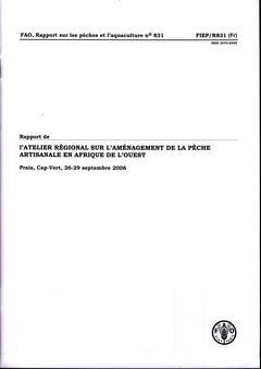 Couverture de l'ouvrage Rapport de l'atelier régional sur l'aménagement de la pêche artisanale en Afrique de l'ouest - Praia, Cap-Vert, 26-29/09/06 (Pêches & aquaculture 831)