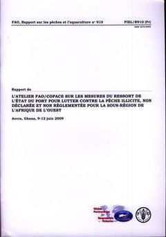 Couverture de l'ouvrage Rapport de l'atelier de la FAO/COPACE sur les mesures du ressort de l'état du port pour lutter contre la pêche illicit te, non déclarée & non régl.(rap.N° 910)